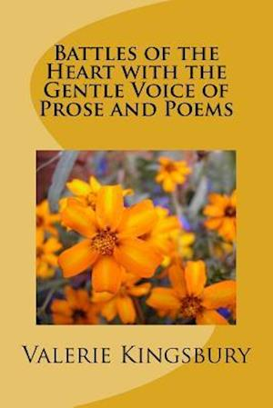 Bog, paperback Battles of the Heart with the Gentle Voice of Prose and Poems af Valerie Kingsbury