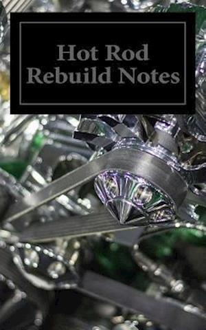 Hot Rod Rebuild Notes
