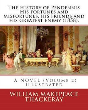 Bog, paperback The History of Pendennis His Fortunes and Misfortunes, His Friends and His Greatest Enemy (1858). a Novel (Volume 2) af William Makepeace Thackeray