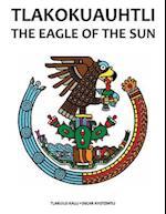 Tlakokuauhtli-The Eagle of the Sun
