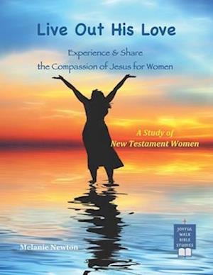 Bog, paperback Live Out His Love af Melanie Newton