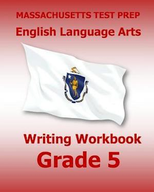 Bog, paperback Massachusetts Test Prep English Language Arts Writing Workbook Grade 5 af Test Master Press Massachusetts