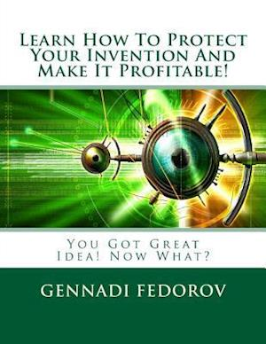 Bog, paperback Learn How to Protect Your Invention and Make It Profitable! af Gennadi Fedorov