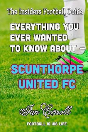 Bog, paperback Everything You Ever Wanted to Know about - Scunthorpe United FC af MR Ian Carroll
