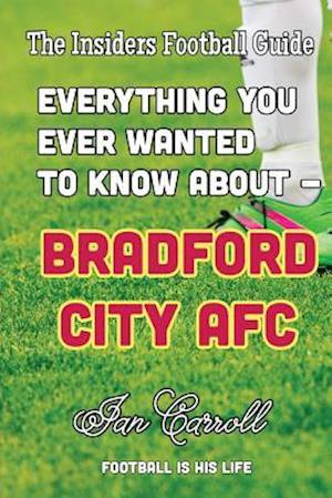 Bog, paperback Everything You Ever Wanted to Know about - Bradford City Afc af MR Ian Carroll