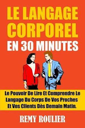 Bog, paperback Le Langage Corporel En 30 Minutes af Remy Roulier