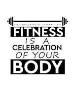 Diet and Exercise Journal 2017 Fitness Is a Celebration of Your Body