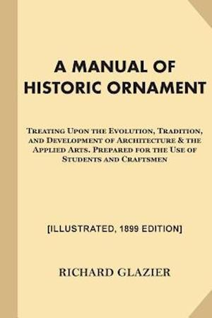 Bog, paperback A   Manual of Historic Ornament [Illustrated, 1899 Edition] af Richard Glazier
