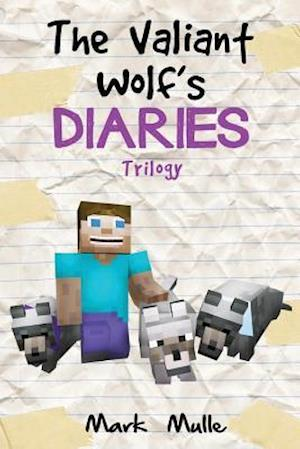 Bog, paperback The Valiant Wolf's Diaries Trilogy (an Unofficial Minecraft Diary Book for Kids Ages 9 - 12 (Preteen) af Mark Mulle