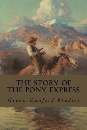 Bog, paperback The Story of the Pony Express af Grenn Danford Bradley