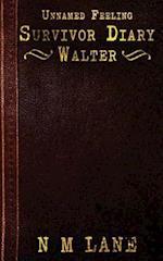 Unnamed Feeling - Survivor Diary - Walter
