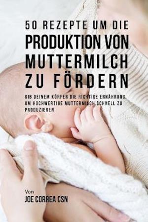 Bog, paperback 50 Rezepte Um Die Produktion Von Muttermilch Zu Fordern af Joe Correa Csn