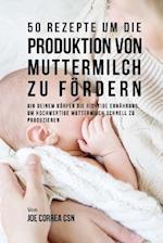 50 Rezepte Um Die Produktion Von Muttermilch Zu Fordern