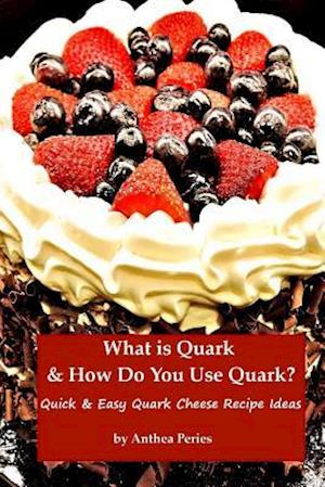 Bog, paperback What Is Quark and How Do You Use Quark? af Anthea Peries