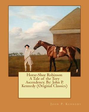 Bog, paperback Horse-Shoe Robinson a Tale of the Tory Ascendency. by af John P. Kennedy