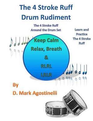 Bog, paperback The 4 Stroke Ruff Drum Rudiment af D. Mark Agostinelli