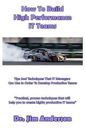 Bog, paperback How to Build High Performance It Teams af Jim Anderson