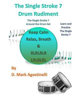 Bog, paperback The Single Stroke 7 Drum Rudiment af D. Mark Agostinelli
