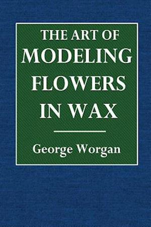 Bog, paperback The Art of Modeling Flowers in Wax af George Worgan