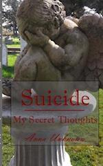 Suicide, My Secret Thoughts