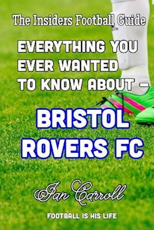 Bog, paperback Everything You Ever Wanted to Know about - Bristol Rovers FC af MR Ian Carroll