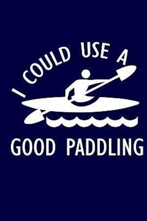 I Could Use a Good Paddling