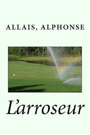 Bog, paperback L'Arroseur af Allais Alphonse