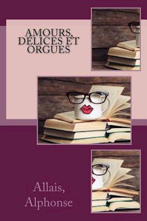 Bog, paperback Amours, Delices Et Orgues af Allais Alphonse