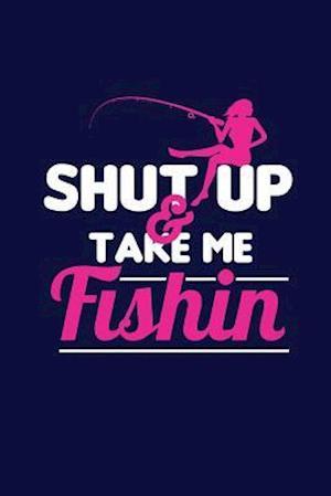 Bog, paperback Shut Up & Take Me Fishin' af Journals and More