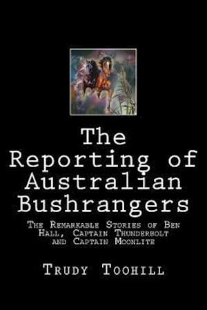 Bog, paperback The Reporting of Australian Bushrangers af Trudy Toohill
