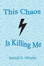 This Chaos Is Killing Me af Randall R. Wheeler