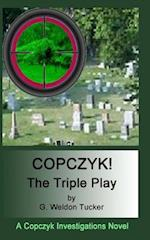 Copczyk!- The Triple Play