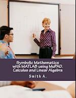 Symbolic Mathematics with MATLAB Using Mupad. Calculus and Linear Algebra