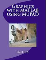 Graphics with MATLAB Using Mupad af Smith A