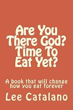 Are You There God? Time to Eat Yet?