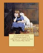 A Garland for Girls. (Children's Book) ( a Collection of 7 Short Stories.) by