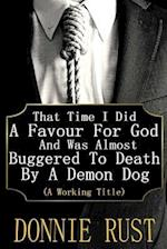 That Time I Did a Favour for God and Was Almost Buggered to Death by a Demon Dog