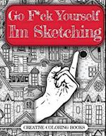 Go F*ck Yourself, I'm Sketching