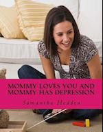 Mommy Loves You and Mommy Has Depression