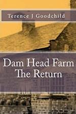 Dam Head Farm the Return