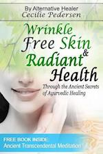 Wrinkle Free Skin and Radiant Health Through the Ancient Secrets of Ayurvedic Healing