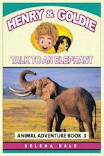Henry and Goldie Talk to an Elephant