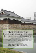 My Taste Buds Are Exploding 2! Asian Cuisine-International Cookbook