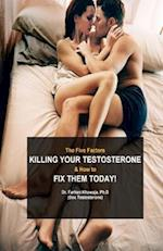 The Five Factors Killing Your Testosterone and How to Fix Them Today