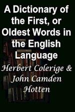 A Dictionary of the First, or Oldest Words in the English Language