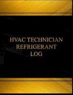 HVAC Technician Refrigerant Log (Log Book, Journal -125 Pgs,8.5 X 11 Inches