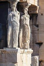 Caryatids at the Erechtheion Acropolis of Athens Greece Journal