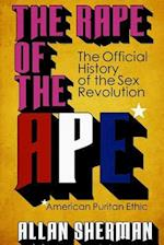 The Rape of the Ape* (*American Puritan Ethic)