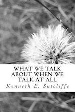 What We Talk about When We Talk at All