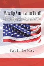Wake Up America I'm Tired!